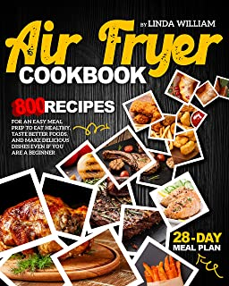 AIR FRYER COOKBOOK: 800 recipes for an easy meal prep to eat healthy, taste better foods, and make delicious dishes even i...