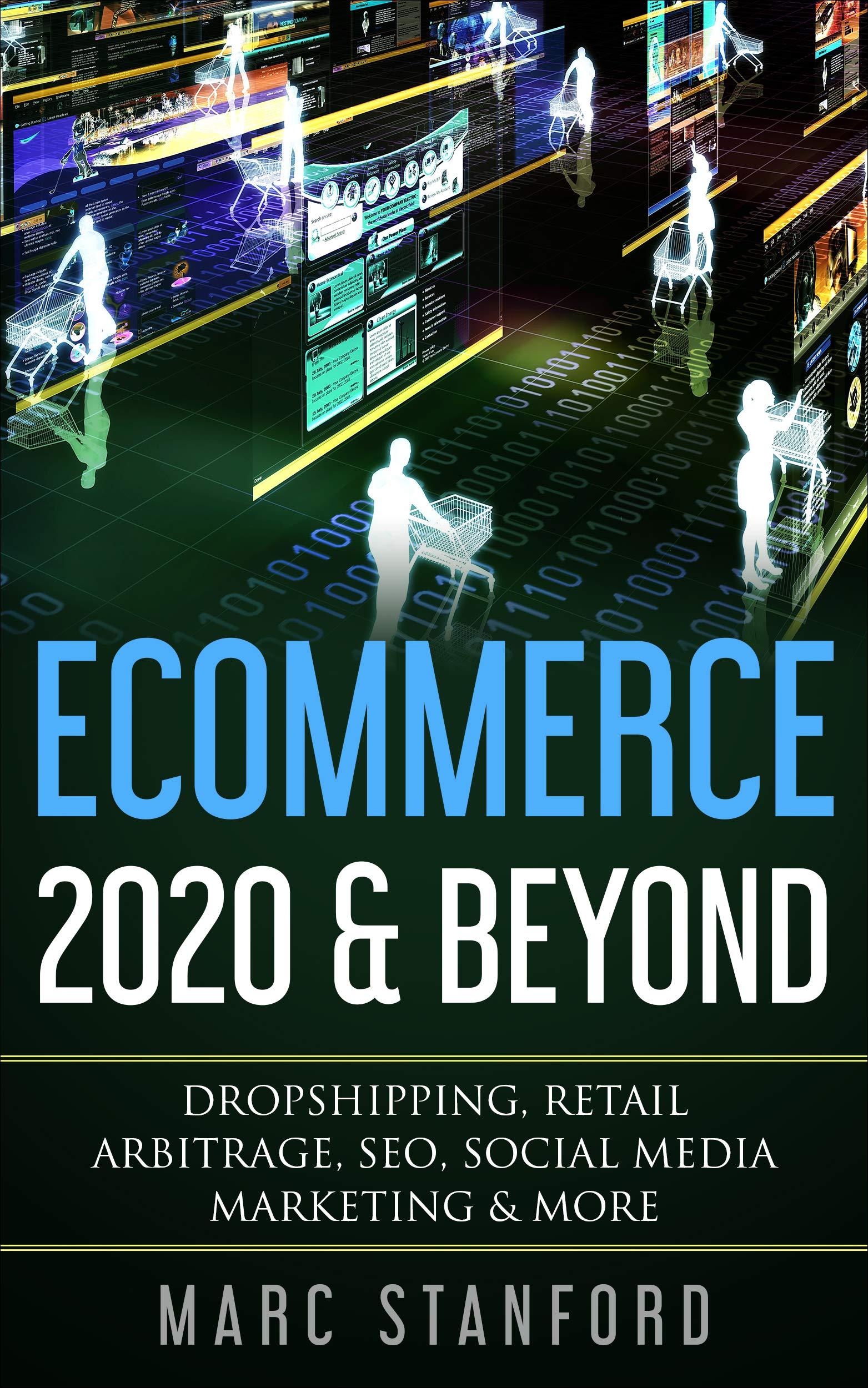 ECOMMERCE 2020 & BEYOND: Dropshipping, Retail Arbitrage, SEO, Social Media Marketing & More