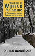 Walking in Winter on the Camino: A Pilgrimage on the Camino de Santiago