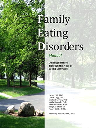 Family Eating Disorders Manual, Guiding Families Through the Maze of Eating Disorders