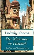 Der Münchner im Himmel: Satiren und Humoresken: Ein Klassiker der bayerischen Literatur gewürzt mit Humor und Satire (Käse...