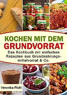 Kochen mit dem Grundvorrat: Das Kochbuch mit einfachen Rezep