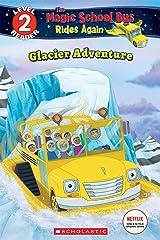 Glacier Adventure (The Magic School Bus Rides Again: Scholastic Reader, Level 2) Kindle Edition