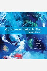 My Favorite Color is Blue. Sometimes.: A Journey Through Loss with Art and Color Kindle Edition