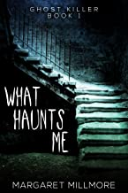 What Haunts Me: The Ghost Hunters (Ghost Killer Book 1)