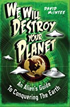 We Will Destroy Your Planet: An Alien's Guide to Conquering the Earth (Dark Osprey)