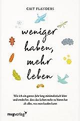 Weniger haben, mehr leben: Wie ich ein ganzes Jahr lang minimalistisch lebte und entdeckte, dass das Leben mehr zu bieten hat als alles, was man kaufen kann (German Edition) Kindle Edition