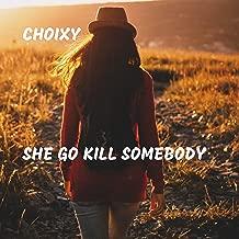 She Go Kill Somebody