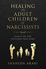 Healing the Adult Children of Narcissists: Essays on The Invisible War Zone and Exercises for Recovery Kindle Edition