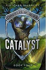 Catalyst (Chronicles of Alsea Book 4) Kindle Edition