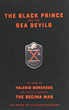 The Black Prince And The Sea Devils: The Story Of Valerio Borghese And The Elite Units Of The Decima Mas