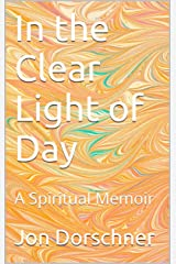 In the Clear Light of Day: A Spiritual Memoir Kindle Edition