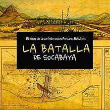 La Batalla de Socabaya: El inicio de la confederación Peruano-Boliviana [The Battle of Socabaya: The Start of the Peruvia...