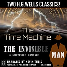 The Time Machine and The Invisible Man: A Grotesque Romance - Unabridged: Two H.G. Wells Classics!