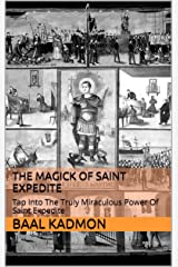 The Magick Of Saint Expedite: Tap Into The Truly Miraculous Power Of Saint Expedite (Magick Of The Saints Book 2) Kindle Edition