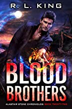 Blood Brothers: An Alastair Stone Urban Fantasy Novel (Alastair Stone Chronicles Book 22) (The Alastair Stone Chronicles)