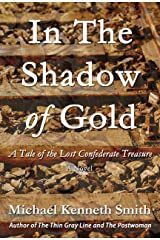 In the Shadow of Gold: A Tale of the Lost Confederate Treasure Kindle Edition