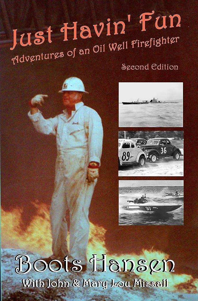 州想像する暴力的なJust Havin' Fun: Adventures of an Oil Well Firefighter (English Edition)