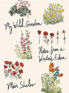 My Wild Garden: Notes from a Writer`s Eden