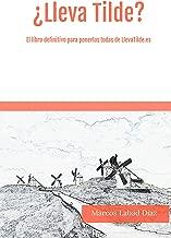 ¿Lleva Tilde?: El libro para ponerlas todas bien definitivamente. (Spanish Edition)