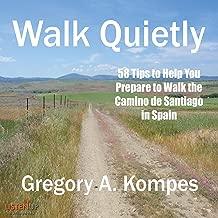 Walk Quietly: 58 Tips to Help You Prepare to Walk the Camino de Santiago in Spain