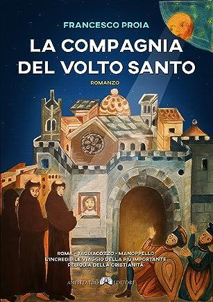 La Compagnia del Volto Santo: Roma-Tagliacozzo-Manoppello, lincredibile viaggio della più importante reliquia della cristianità