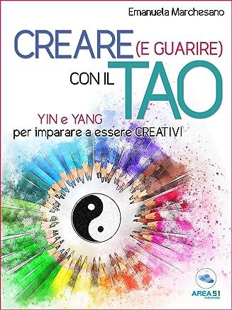 Creare (e guarire) con il Tao: Yin e Yang per imparare a essere creativi