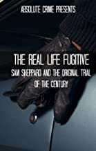 The Real Life Fugitive: Sam Sheppard and the Original Trial of the Century