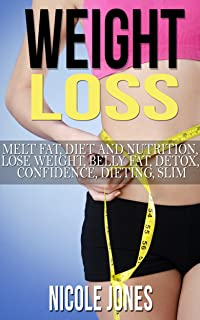 Weight Loss: Fitness Diet, Lose Weight, Belly Fat, Detox, Slim (Diet And Nutrition, Confidence, Dieting, beauty tips, belly fat, skinny, body fat, body ... diet, lose weight fast) (English Edition)