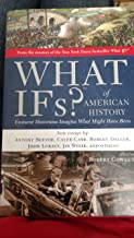 What Ifs? of American History : Eminent Historians Imagine What Might Have Bee