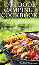 Outdoor Camping Cookbook: Dutch Oven Recipes, The Art of Slow Cooker and Wood-Fried Grilling Cooking