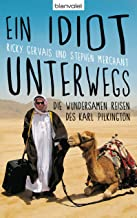 Ein Idiot unterwegs: Die wundersamen Reisen des Karl Pilkington (German Edition)