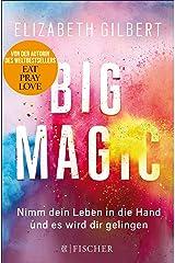 Big Magic: Nimm dein Leben in die Hand und es wird dir gelingen (German Edition) Kindle Edition