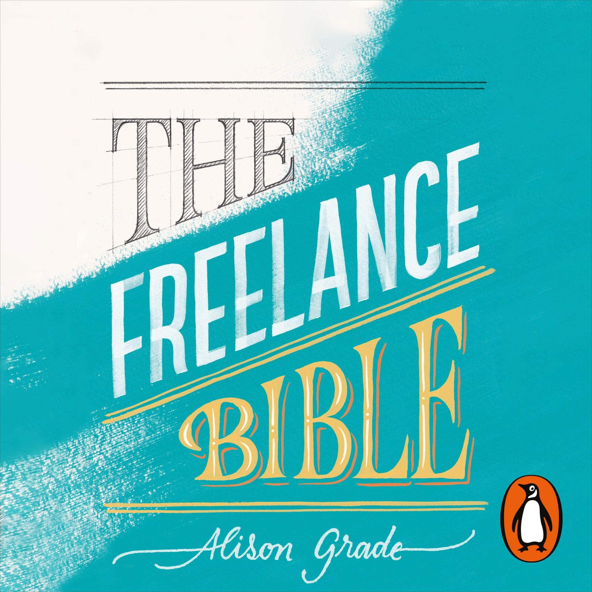 Image OfThe Freelance Bible: Everything You Need To Go Solo In Any Industry