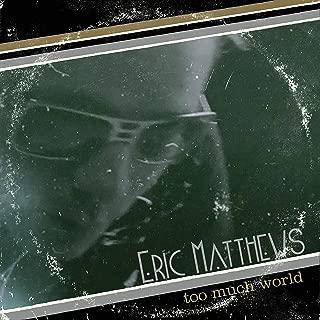eric matthews too much world