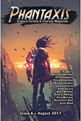 Phantaxis: Science Fiction & Fantasy Magazine August 2017 Kindle Edition