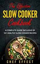 The Effective Slow Cooker Cookbook: A Complete Guide Inclusive of 101 Healthy Slow Cooker Recipes (English Edition)
