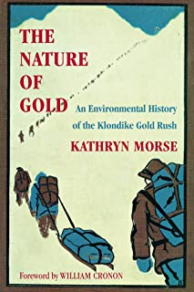 The Nature of Gold: An Environmental History of the Klondike Gold Rush (Weyerhaeuser Environmental Books)