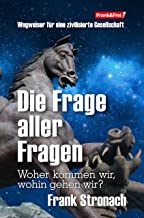 Die Frage aller Fragen: Woher kommen wir, wohin gehen wir? (German Edition)