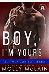 Boy, I'm Yours: The All American Boy Series Kindle Edition