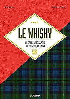 Le whisky, ce qu'il faut savoir et comment le boire (Alcools) (French Edition)