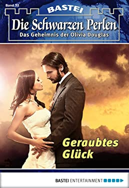 Die schwarzen Perlen - Folge 32: Geraubtes Glück (German Edition)