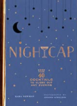 Nightcap: More than 40 Cocktails to Close Out Any Evening (Cocktails Book, Book of Mixed Drinks, Holiday, Housewarming, and Wedding Shower Gift)