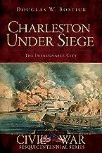 Charleston Under Siege: The Impregnable City (Civil War Series)