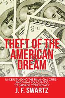 Theft of the American Dream: Understanding the Financial Crisis – and What You Can Do to Salvage Your Legacy