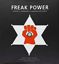 Freak Power - Hunter S. Thompson's Campaign for Sheriff by Daniel Joseph Watkins (2015-05-03)