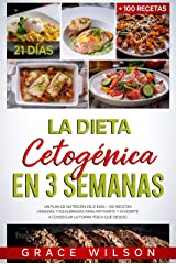 La Dieta Cetogénica en 3 Semanas: Un Plan de Nutrición de 21 días + 100 Recetas variadas y equilibradas para Motivarte y ayudarte a conseguir la forma física que Deseas (Spanish Edition) Format Kindle