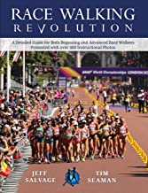 Race Walking Revolution - a Detailed Guide for Both Beginning and Advanced Race Walkers Presented with over 400 Instructional Photos
