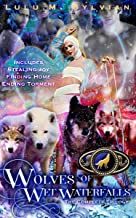 Wolves of Wet Waterfalls: The Complete Trilogy: Stealing Joy, Finding Home, Ending Torment