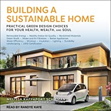 Building a Sustainable Home: Practical Green Design Choices for Your Health, Wealth and Soul